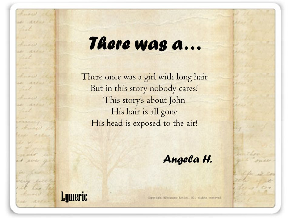 There was a… There once was a girl with long hair But in this story nobody cares.