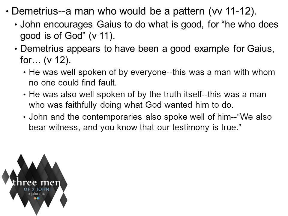 Demetrius--a man who would be a pattern (vv 11-12).