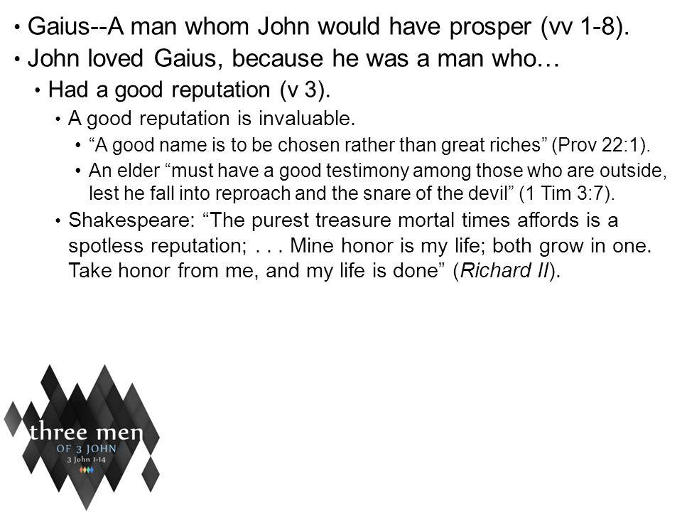 Gaius--A man whom John would have prosper (vv 1-8).