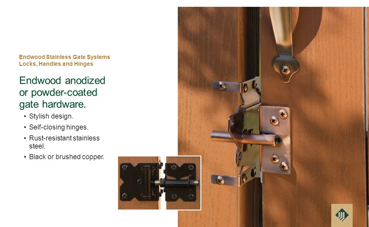 Endwood Stainless Gate Systems Locks, Handles and Hinges Endwood anodized or powder-coated gate hardware.