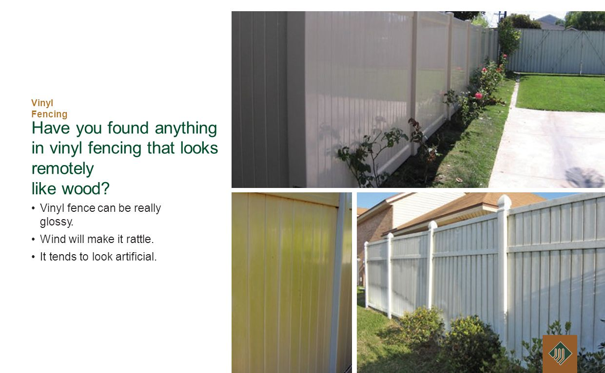 Have you found anything in vinyl fencing that looks remotely like wood.