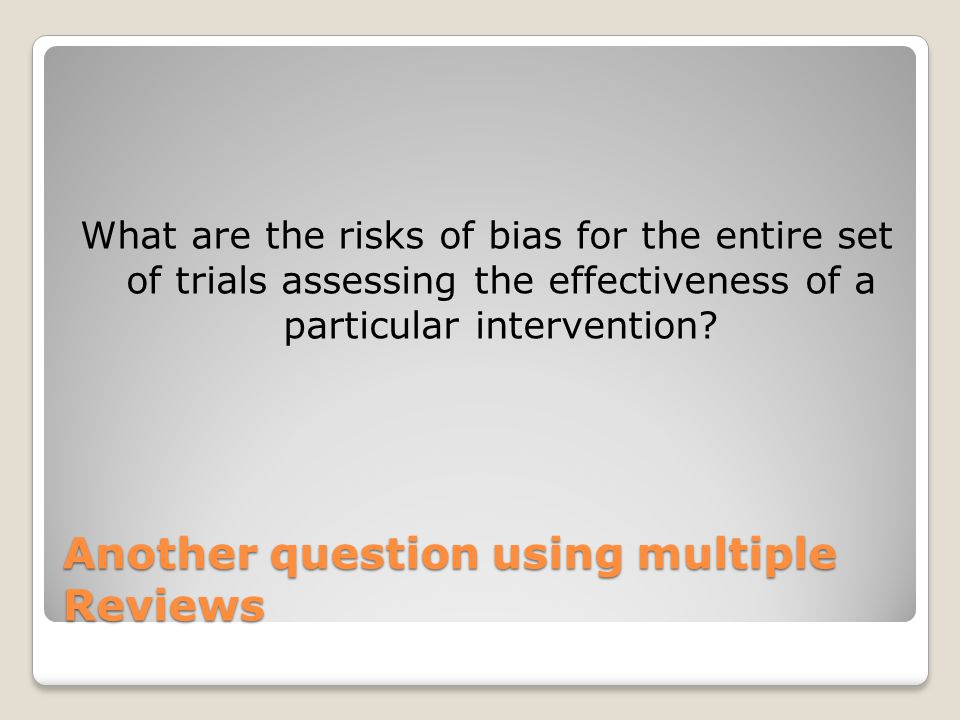 Another question using multiple Reviews What are the risks of bias for the entire set of trials assessing the effectiveness of a particular interventi