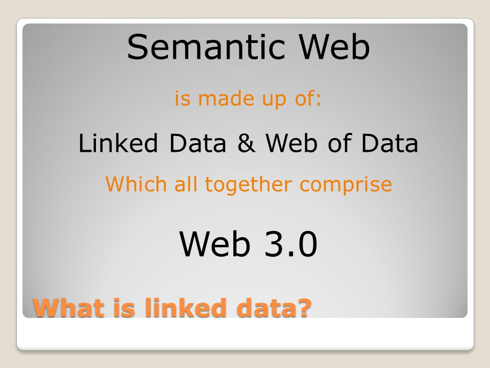 What is linked data? Semantic Web is made up of: Linked Data & Web of Data Which all together comprise Web 3.0