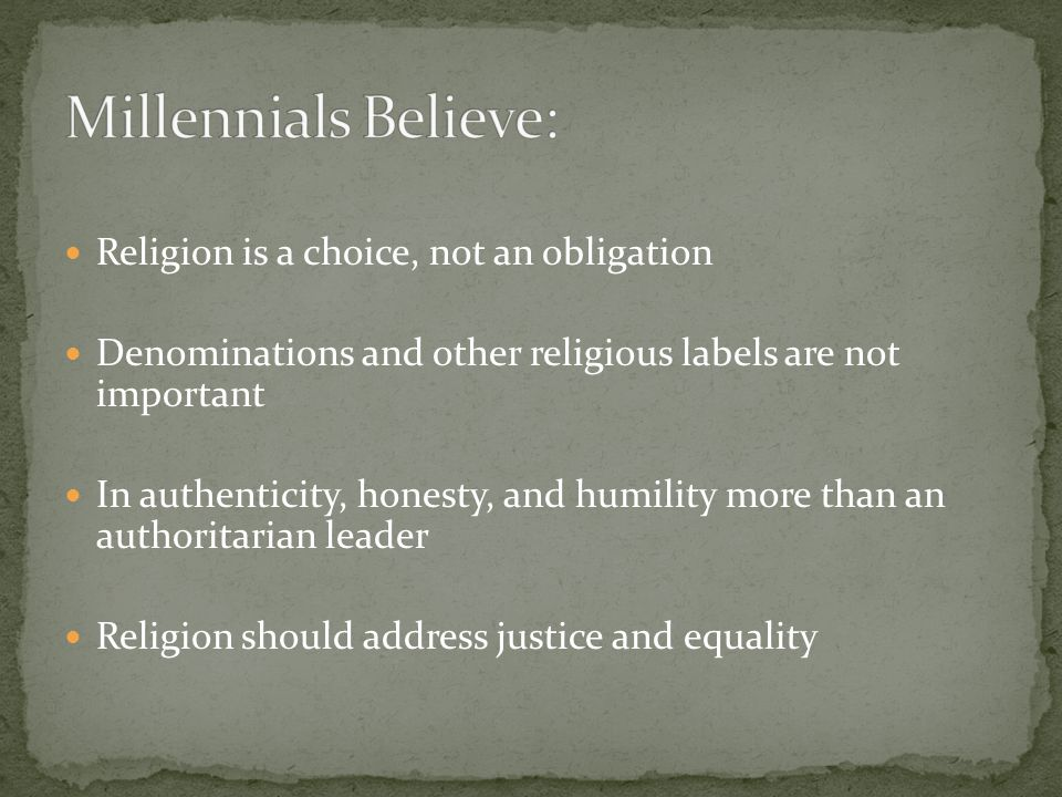 Religion is a choice, not an obligation Denominations and other religious labels are not important In authenticity, honesty, and humility more than an authoritarian leader Religion should address justice and equality