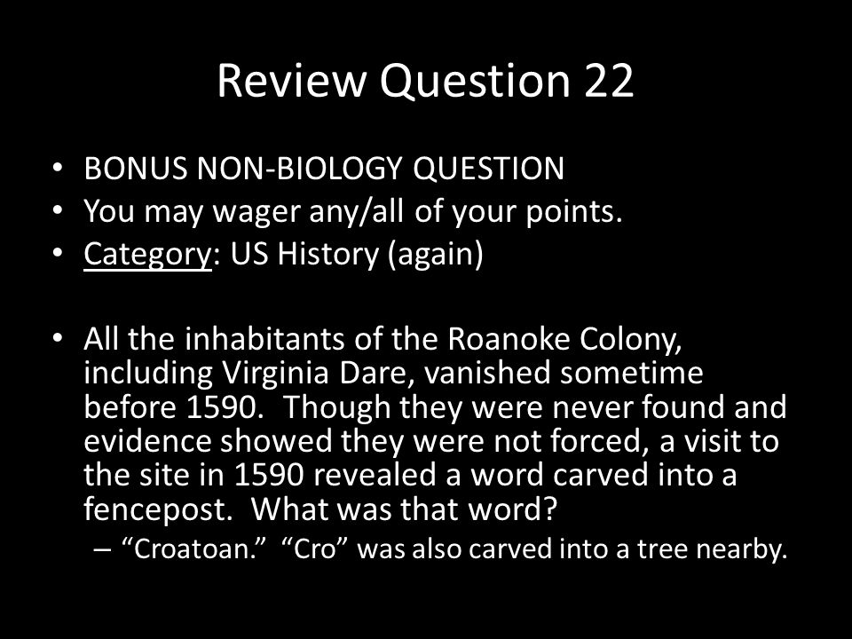 Review Question 22 BONUS NON-BIOLOGY QUESTION You may wager any/all of your points.