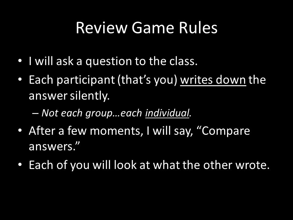 Review Game Rules I will ask a question to the class.