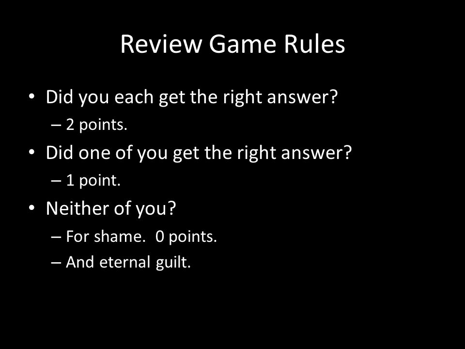 Review Game Rules Did you each get the right answer.