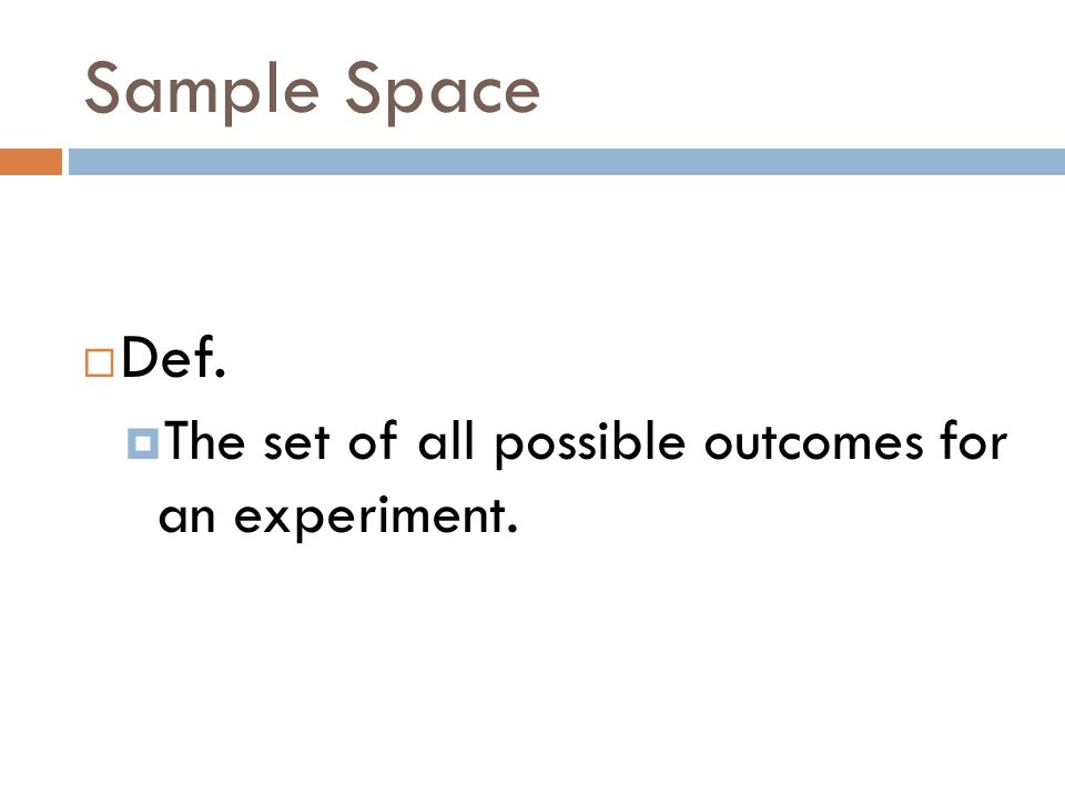 Sample Space  Def.  The set of all possible outcomes for an experiment.