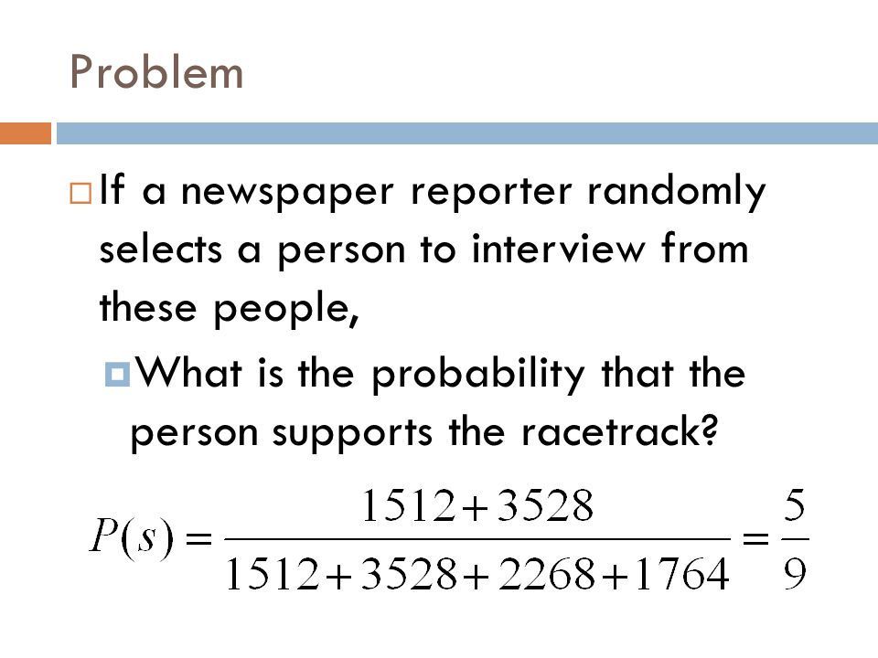 Problem  If a newspaper reporter randomly selects a person to interview from these people,  What is the probability that the person supports the racetrack