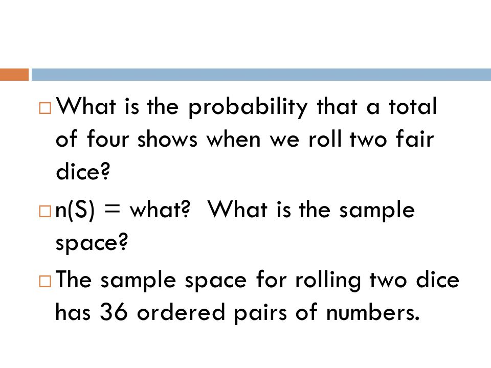  What is the probability that a total of four shows when we roll two fair dice.