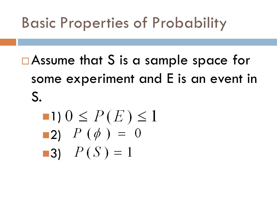 Basic Properties of Probability  Assume that S is a sample space for some experiment and E is an event in S.