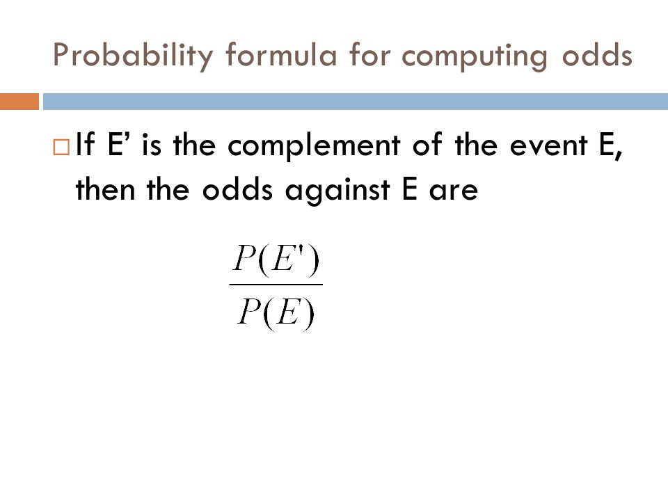 Probability formula for computing odds  If E' is the complement of the event E, then the odds against E are