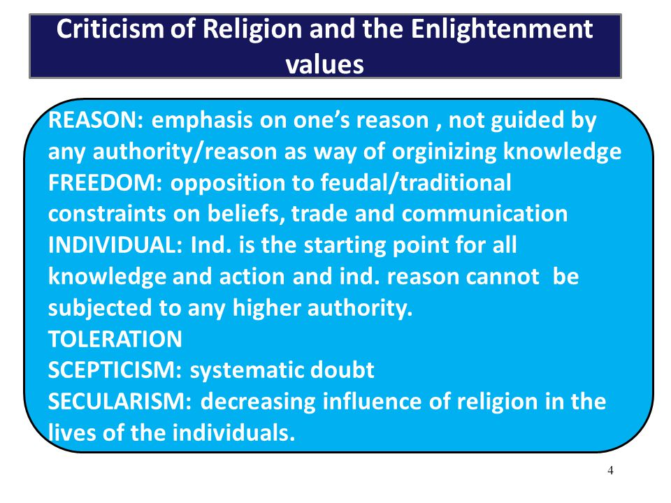 Space & Time 4 Criticism of Religion and the Enlightenment values REASON: emphasis on one's reason, not guided by any authority/reason as way of orgin