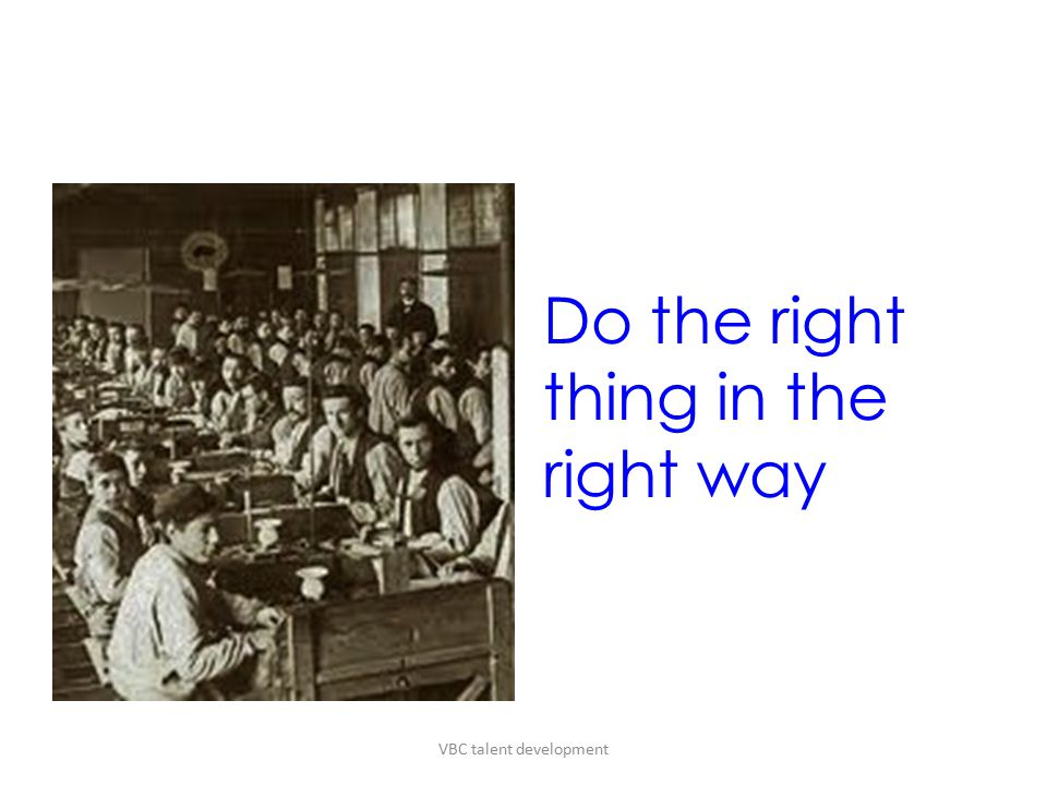 Do the right thing in the right way VBC talent development