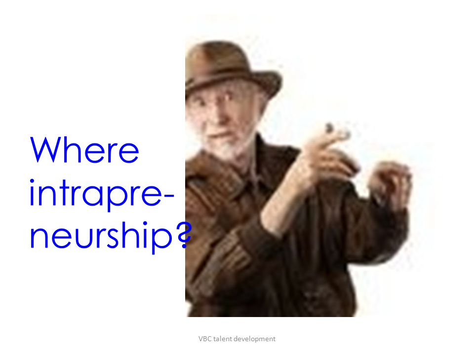 Where intrapre- neurship VBC talent development