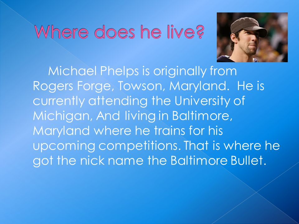 Michael Phelps is originally from Rogers Forge, Towson, Maryland.