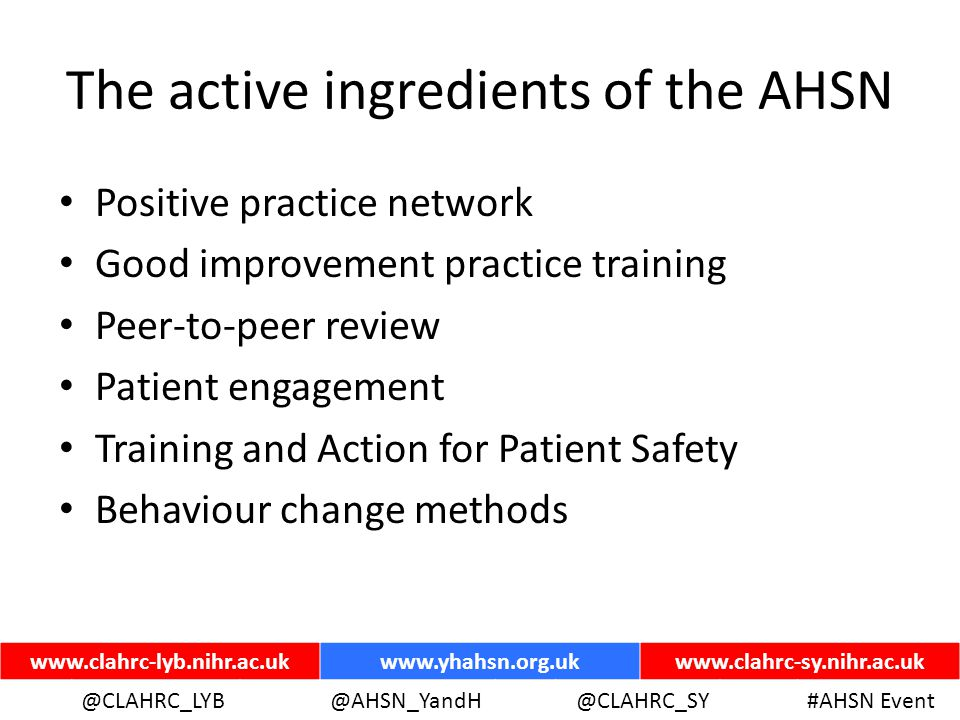 ww.yhahsn.org.uk @CLAHRC_LYB@YHANSNP@CLAHRC_SY#AHSN Event www.clahrc-lyb.nihr.ac.ukwww.yhahsn.org.ukwww.clahrc-sy.nihr.ac.uk @CLAHRC_LYB@AHSN_YandH @CLAHRC_SY#AHSN Event What are the current challenges in Transforming Health Care.