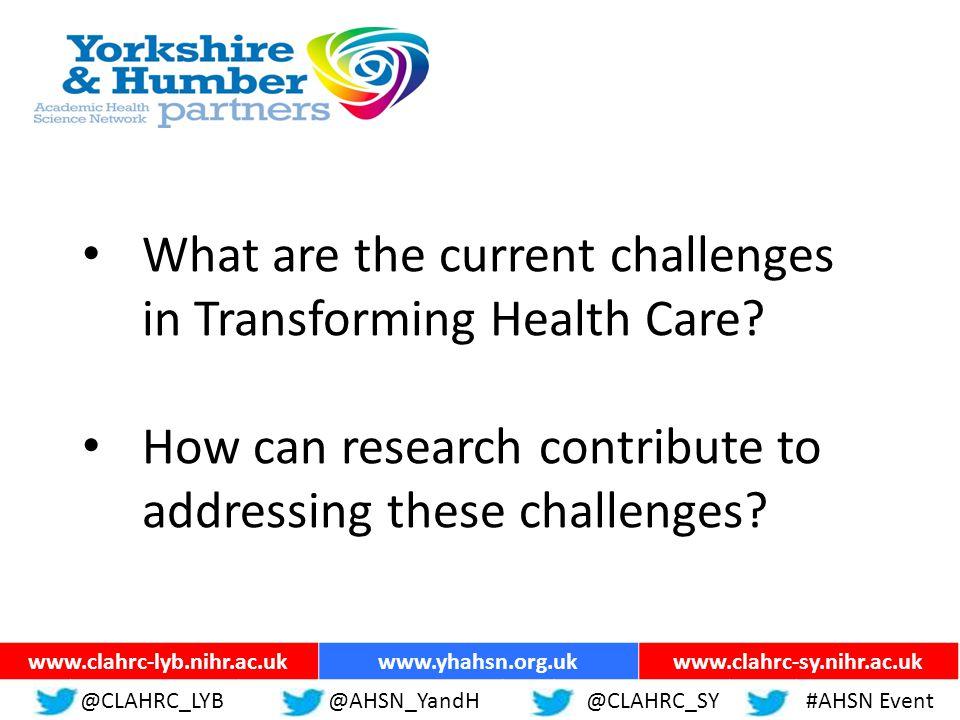 ww.yhahsn.org.uk @CLAHRC_LYB@YHANSNP@CLAHRC_SY#AHSN Event www.clahrc-lyb.nihr.ac.ukwww.yhahsn.org.ukwww.clahrc-sy.nihr.ac.uk @CLAHRC_LYB@AHSN_YandH @CLAHRC_SY#AHSN Event Driving Research Evidence into Practice