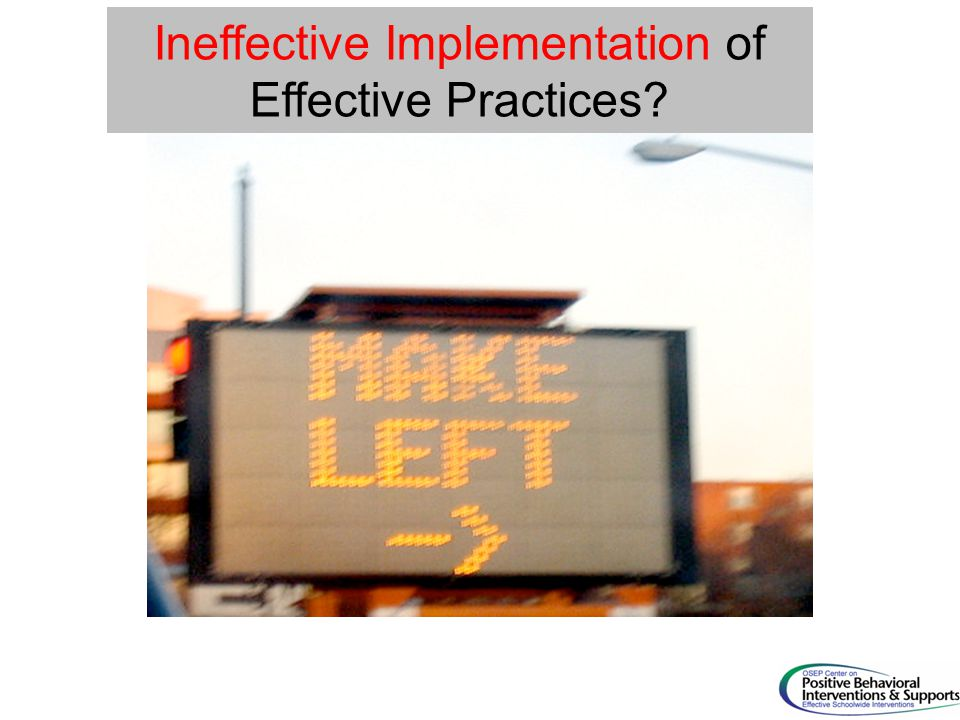Ineffective Implementation of Effective Practices?