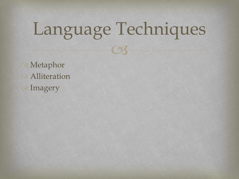   Metaphor  Alliteration  Imagery Language Techniques