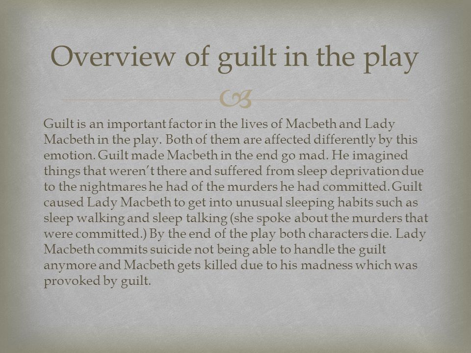  Guilt is an important factor in the lives of Macbeth and Lady Macbeth in the play.