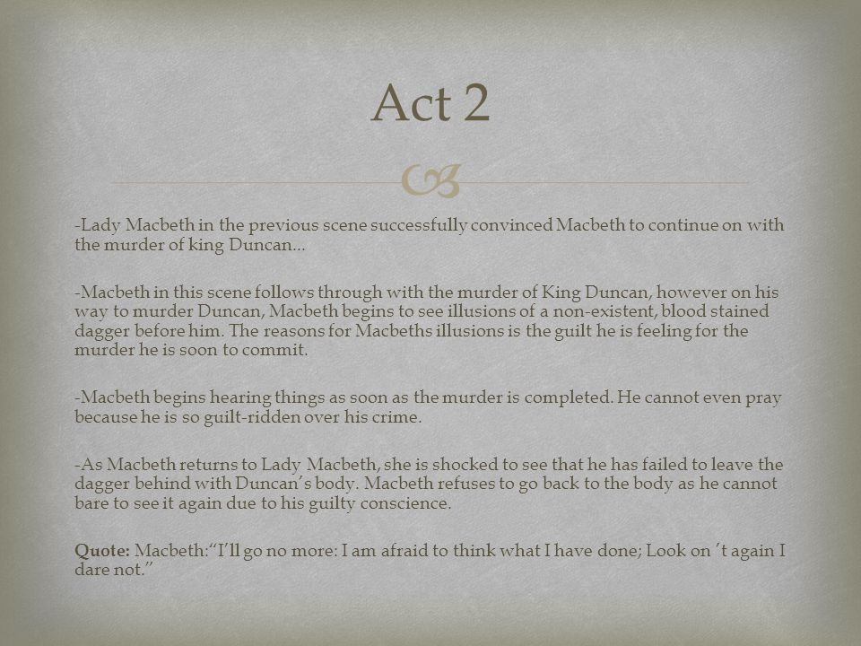  -Lady Macbeth in the previous scene successfully convinced Macbeth to continue on with the murder of king Duncan...