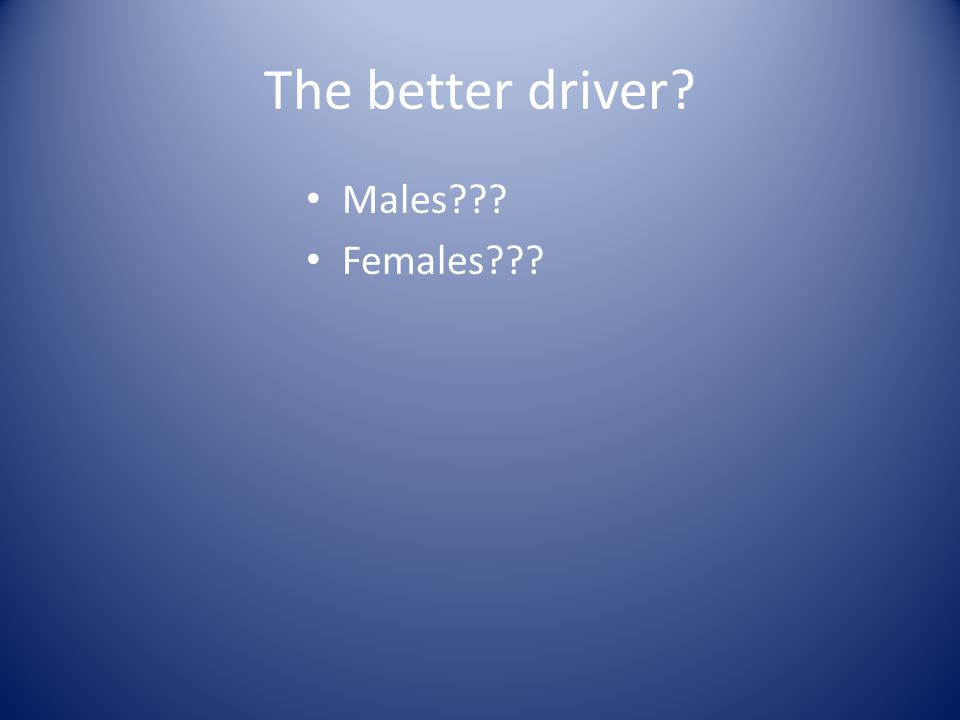The better driver Males Females
