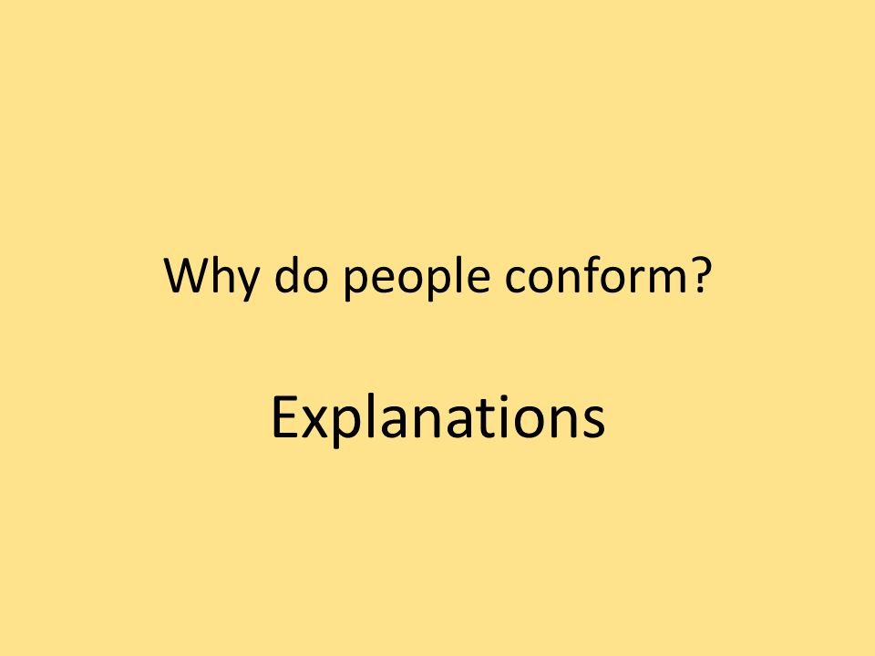 Why do people conform? Explanations