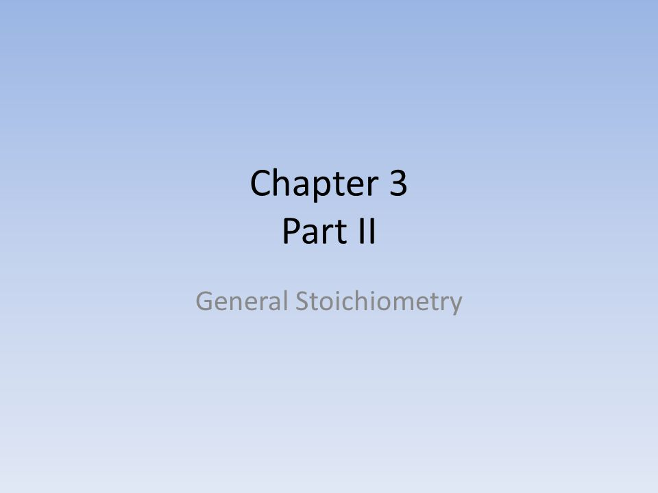 Chapter 3 Part II General Stoichiometry
