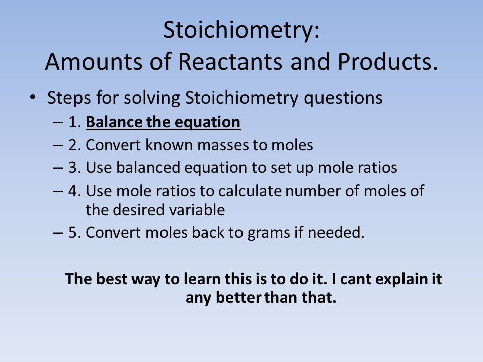 Stoichiometry: Amounts of Reactants and Products.Steps for solving Stoichiometry questions – 1.