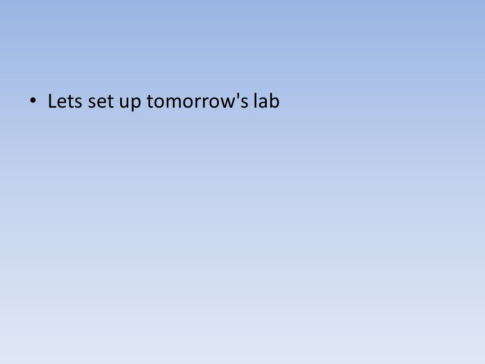Lets set up tomorrow s lab