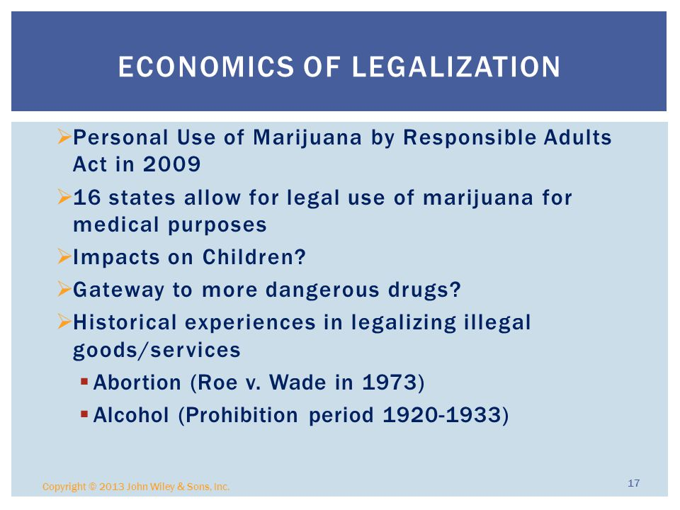  Personal Use of Marijuana by Responsible Adults Act in 2009  16 states allow for legal use of marijuana for medical purposes  Impacts on Children.