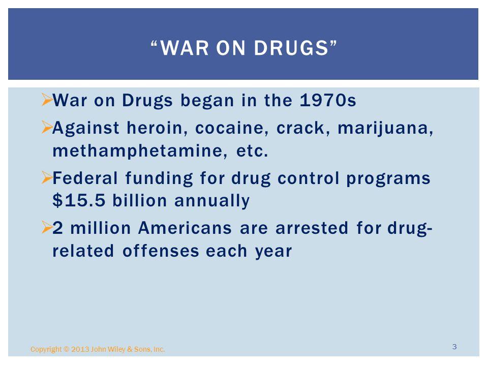  War on Drugs began in the 1970s  Against heroin, cocaine, crack, marijuana, methamphetamine, etc.