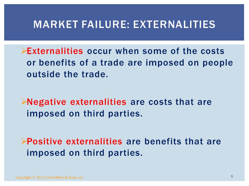  Externalities occur when some of the costs or benefits of a trade are imposed on people outside the trade.