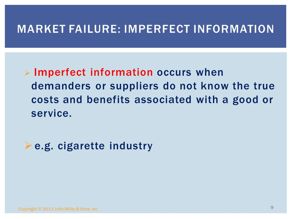  Imperfect information occurs when demanders or suppliers do not know the true costs and benefits associated with a good or service.