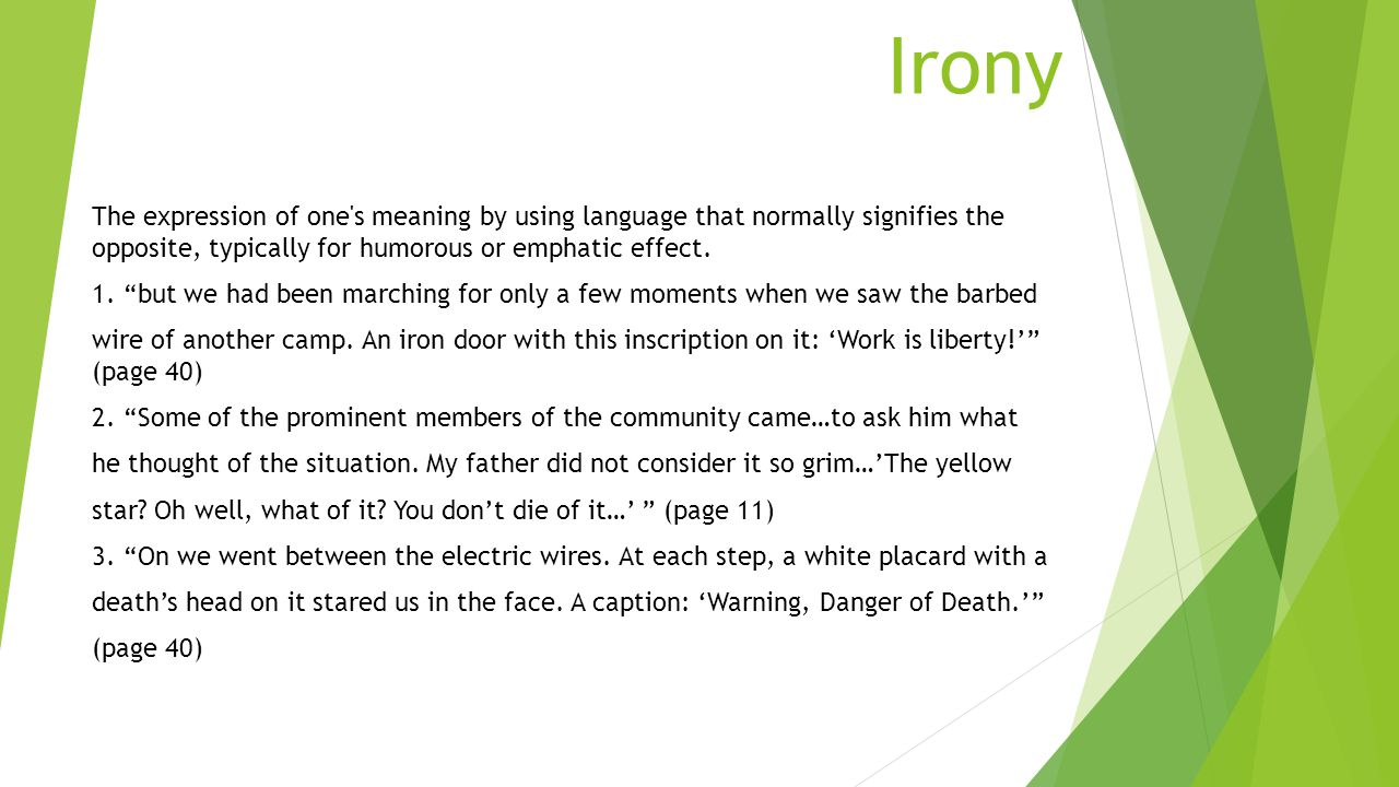 Irony The expression of one s meaning by using language that normally signifies the opposite, typically for humorous or emphatic effect.