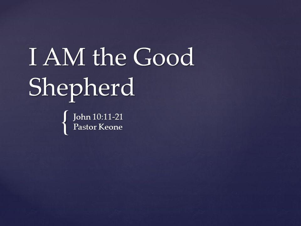 { I AM the Good Shepherd John 10:11-21 Pastor Keone