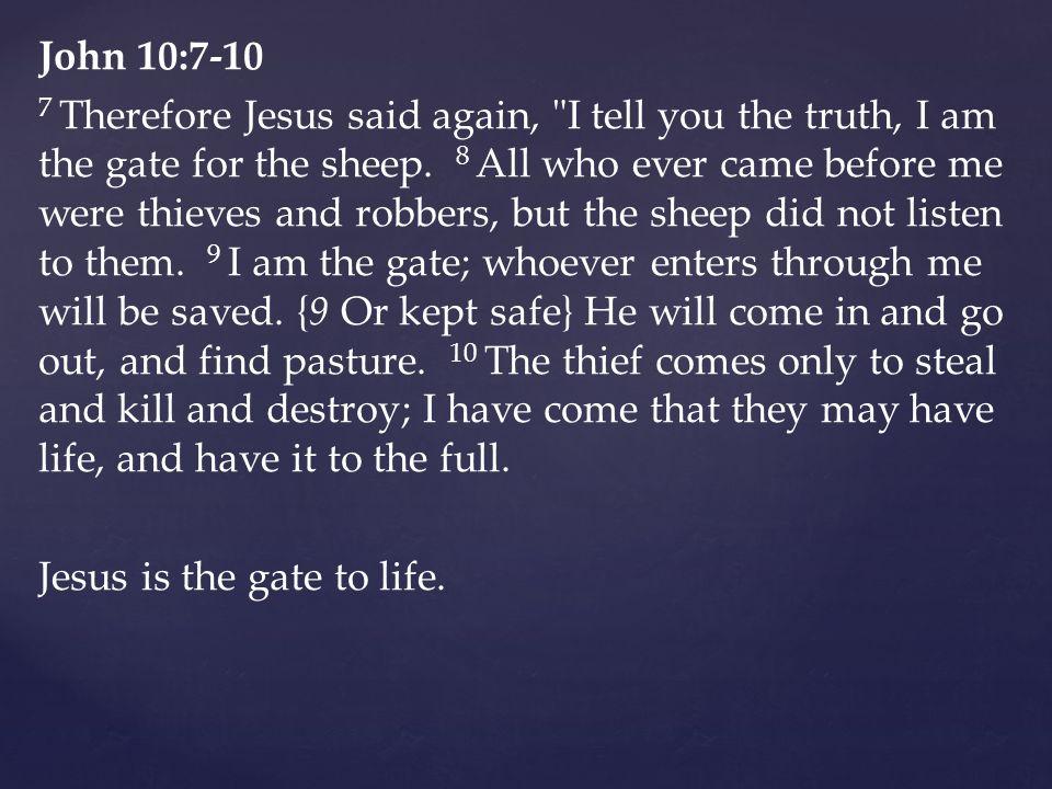 John 10:7-10 7 Therefore Jesus said again,