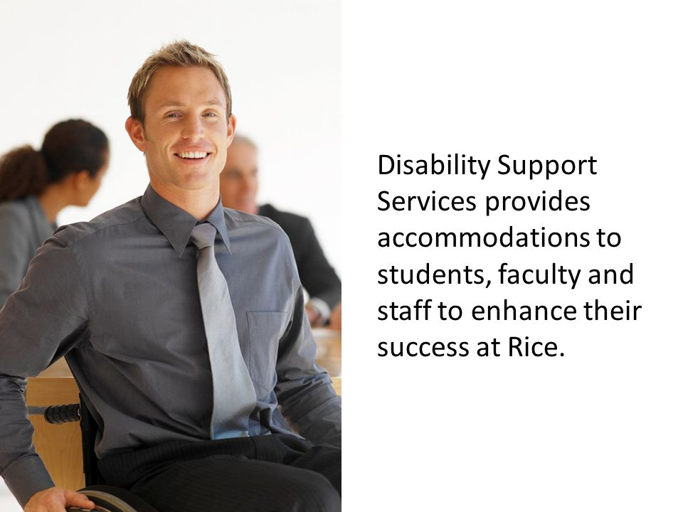 Disability Support Services provides accommodations to students, faculty and staff to enhance their success at Rice.