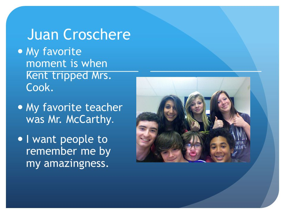 Juan Croschere My favorite moment is when Kent tripped Mrs.