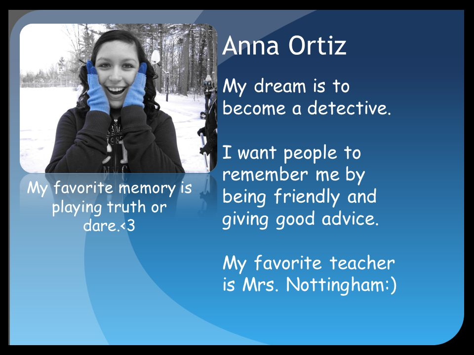 Anna Ortiz My dream is to become a detective.