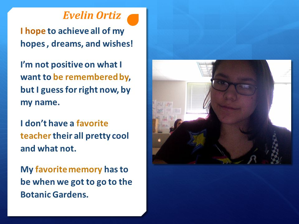 Evelin Ortiz I hope to achieve all of my hopes, dreams, and wishes.