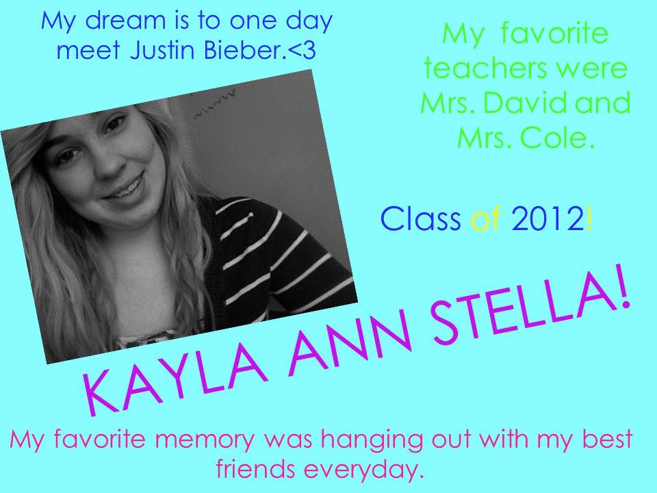 KAYLA ANN STELLA.My favorite teachers were Mrs. David and Mrs.