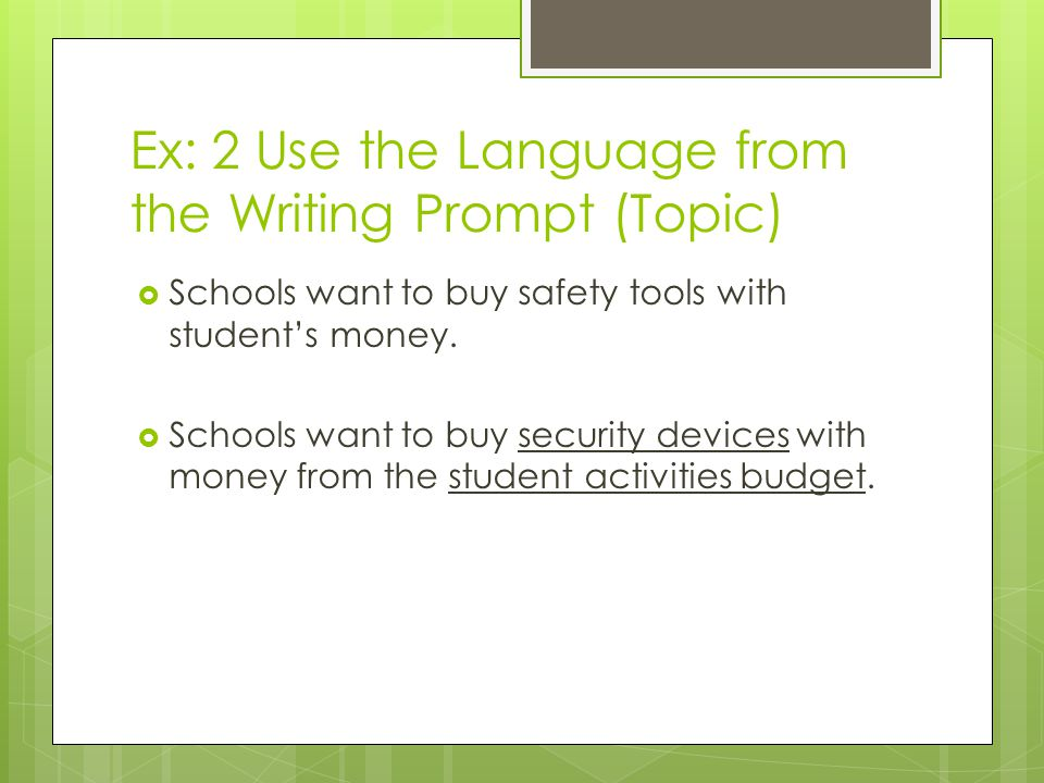 Ex: 2 Use the Language from the Writing Prompt (Topic)  Schools want to buy safety tools with student's money.