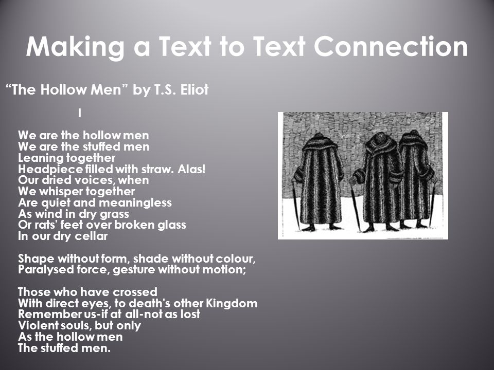 Making a Text to Text Connection The Hollow Men by T.S.