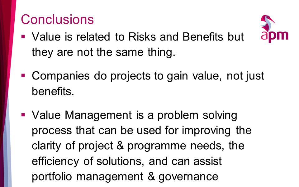 Conclusions  Value is related to Risks and Benefits but they are not the same thing.