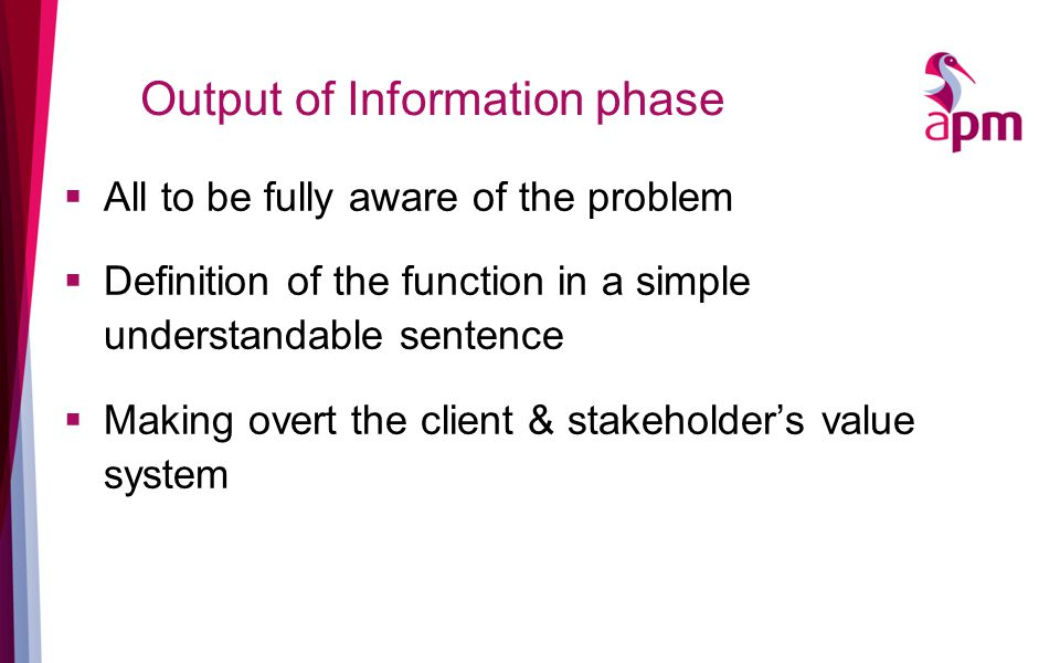 Output of Information phase  All to be fully aware of the problem  Definition of the function in a simple understandable sentence  Making overt the client & stakeholder's value system