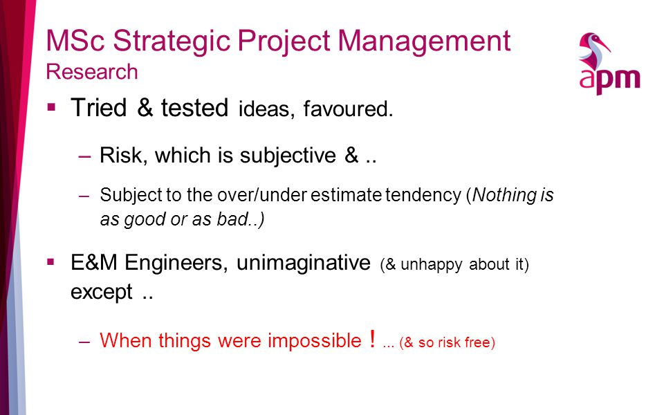 MSc Strategic Project Management Research  Tried & tested ideas, favoured.