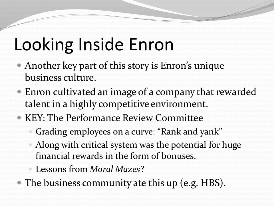 Looking Inside Enron Another key part of this story is Enron's unique business culture.