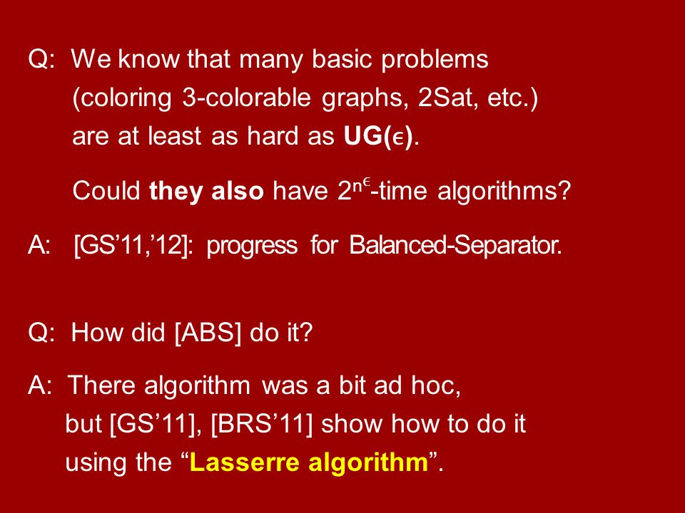 Q: We know that many basic problems (coloring 3-colorable graphs, 2Sat, etc.) are at least as hard as UG().